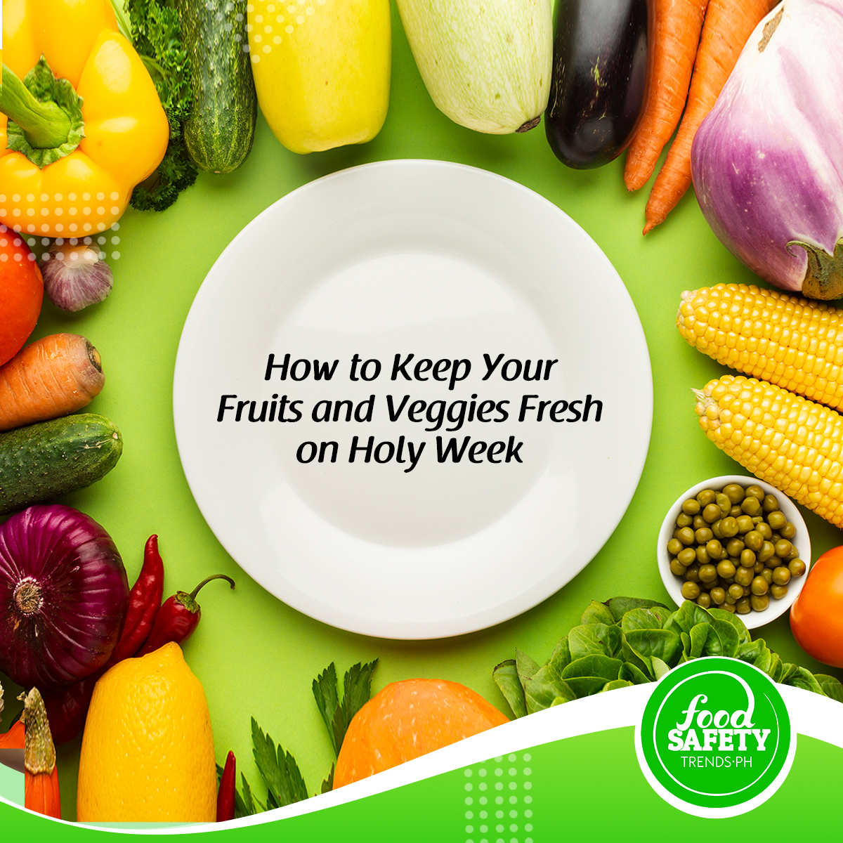How to Keep your Fruits and Veggies Fresh on Holy Week
